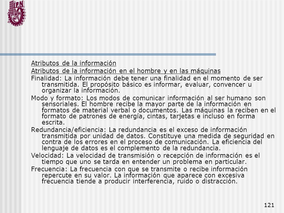 121 Atributos de la información Atributos de la información en el hombre y en las máquinas Finalidad: La información debe tener una finalidad en el mo
