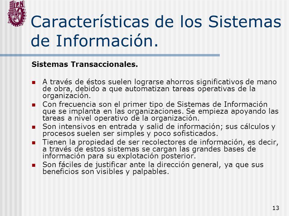 13 Características de los Sistemas de Información. Sistemas Transaccionales. A través de éstos suelen lograrse ahorros significativos de mano de obra,
