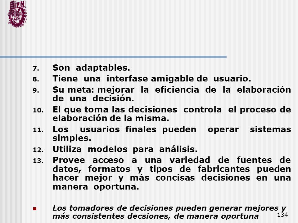134 7. Son adaptables. 8. Tiene una interfase amigable de usuario. 9. Su meta: mejorar la eficiencia de la elaboración de una decisión. 10. El que tom