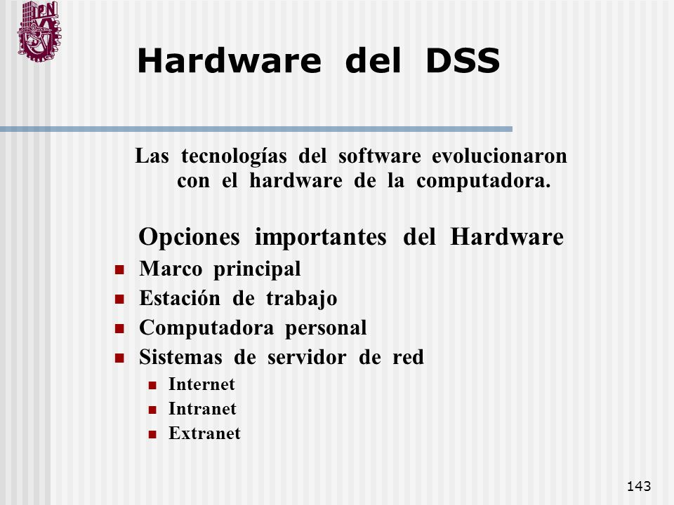 143 Hardware del DSS Las tecnologías del software evolucionaron con el hardware de la computadora. Opciones importantes del Hardware Marco principal E