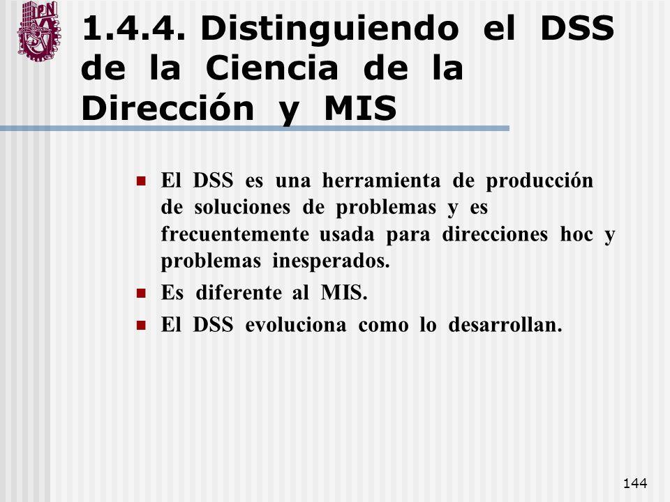 144 1.4.4. Distinguiendo el DSS de la Ciencia de la Dirección y MIS El DSS es una herramienta de producción de soluciones de problemas y es frecuentem