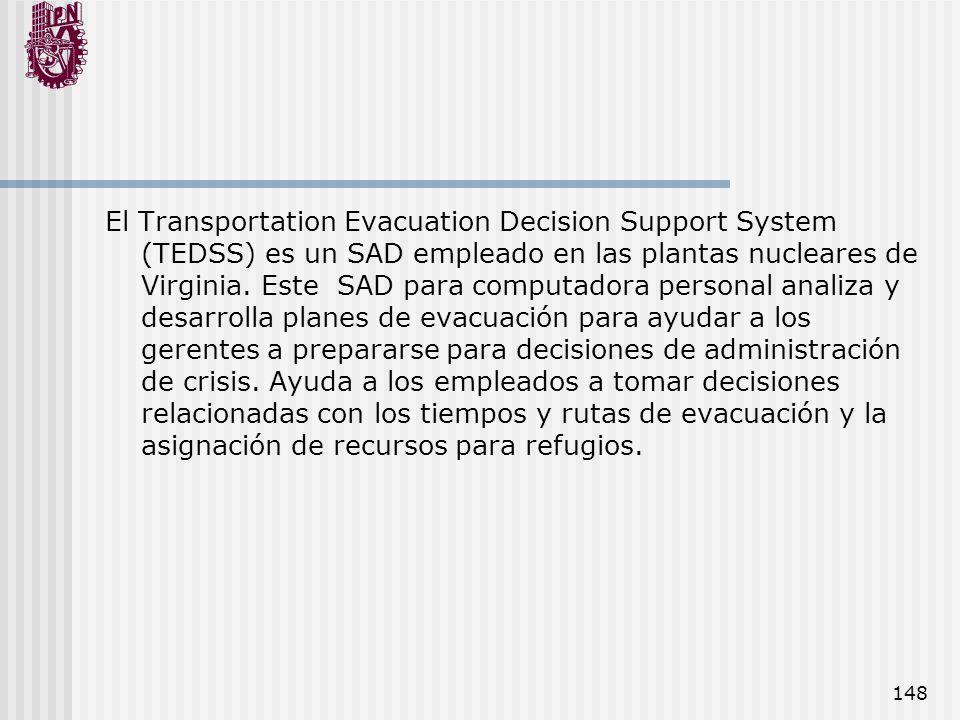 148 El Transportation Evacuation Decision Support System (TEDSS) es un SAD empleado en las plantas nucleares de Virginia. Este SAD para computadora pe
