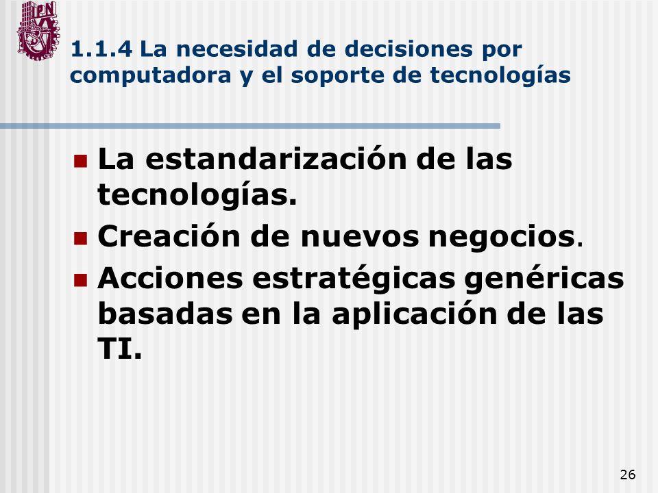 26 1.1.4 La necesidad de decisiones por computadora y el soporte de tecnologías La estandarización de las tecnologías. Creación de nuevos negocios. Ac