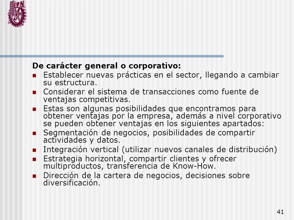 41 De carácter general o corporativo: Establecer nuevas prácticas en el sector, llegando a cambiar su estructura. Considerar el sistema de transaccion