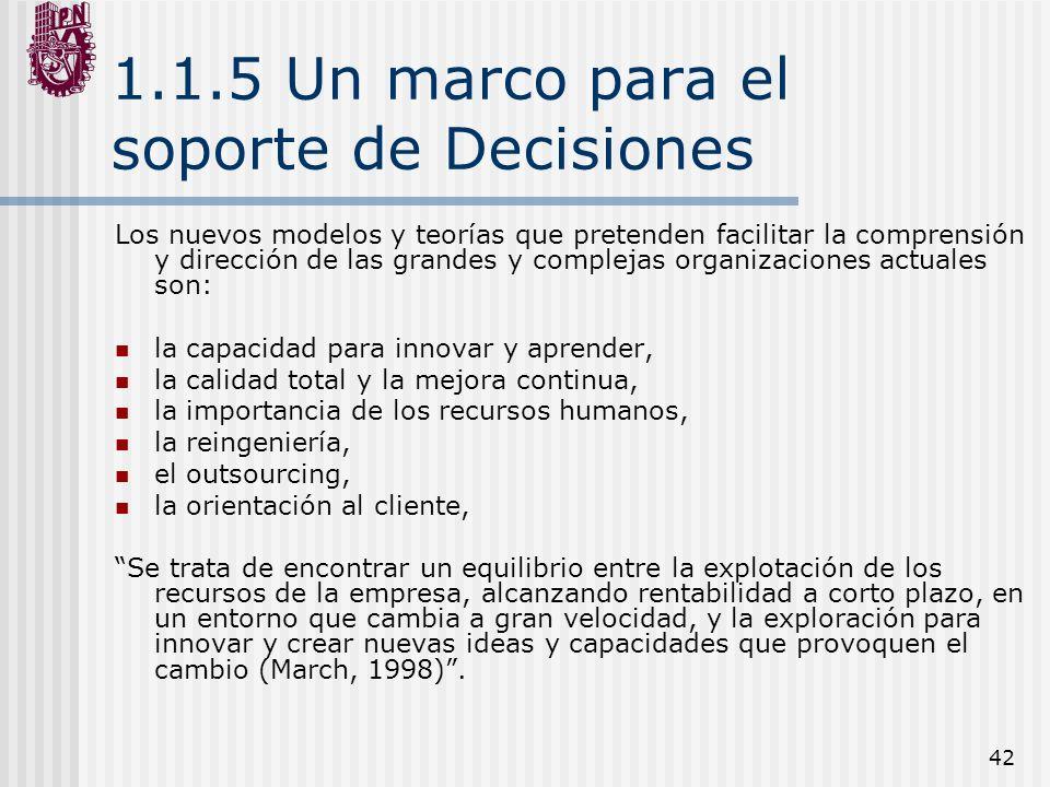42 1.1.5 Un marco para el soporte de Decisiones Los nuevos modelos y teorías que pretenden facilitar la comprensión y dirección de las grandes y compl