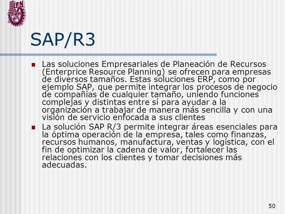 50 SAP/R3 Las soluciones Empresariales de Planeación de Recursos (Enterprice Resource Planning) se ofrecen para empresas de diversos tamaños. Estas so