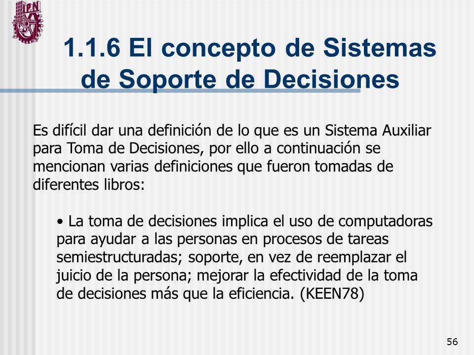 56 1.1.6 El concepto de Sistemas de Soporte de Decisiones Es difícil dar una definición de lo que es un Sistema Auxiliar para Toma de Decisiones, por