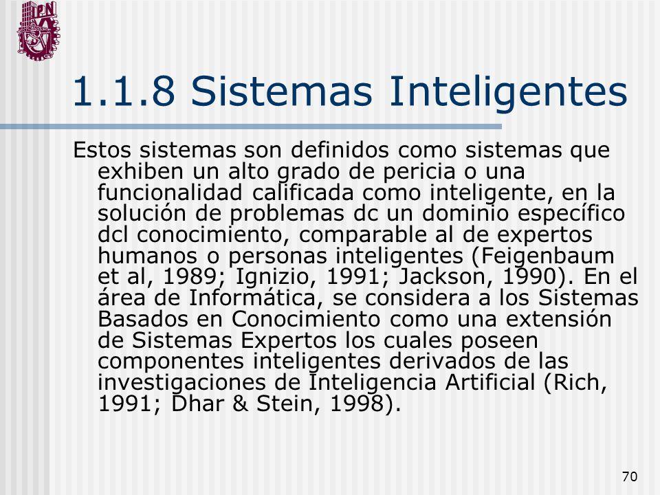 70 1.1.8 Sistemas Inteligentes Estos sistemas son definidos como sistemas que exhiben un alto grado de pericia o una funcionalidad calificada como int