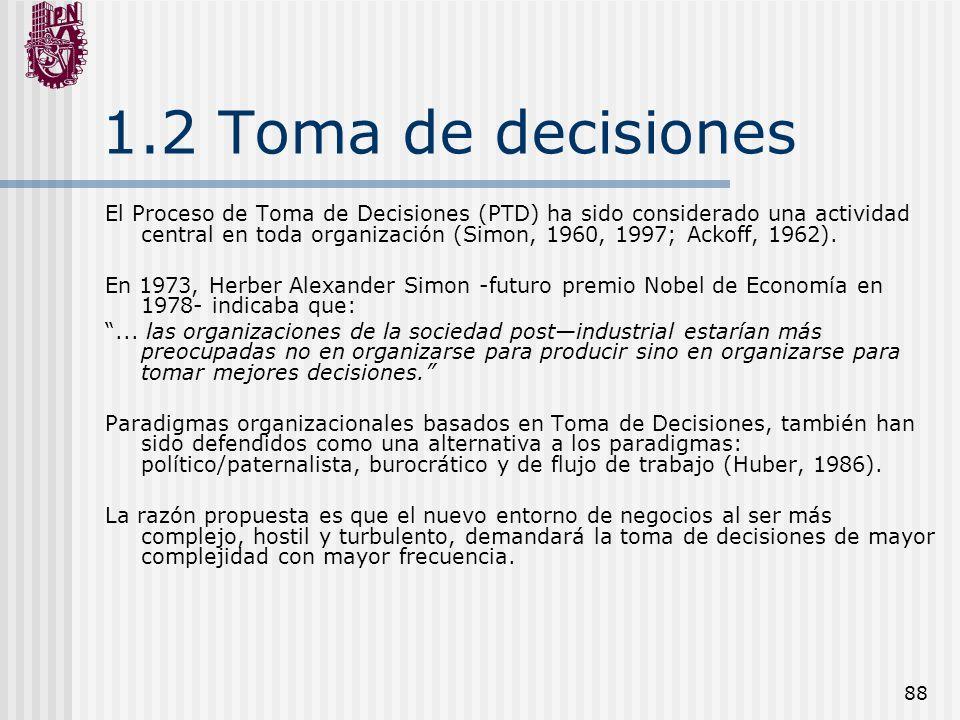 88 1.2 Toma de decisiones El Proceso de Toma de Decisiones (PTD) ha sido considerado una actividad central en toda organización (Simon, 1960, 1997; Ac