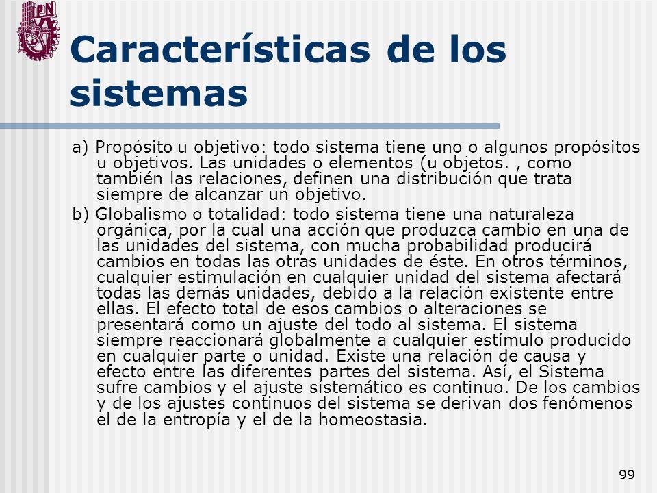 99 Características de los sistemas a) Propósito u objetivo: todo sistema tiene uno o algunos propósitos u objetivos. Las unidades o elementos (u objet