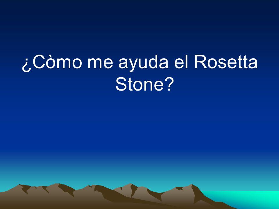 ¿Còmo me ayuda el Rosetta Stone?