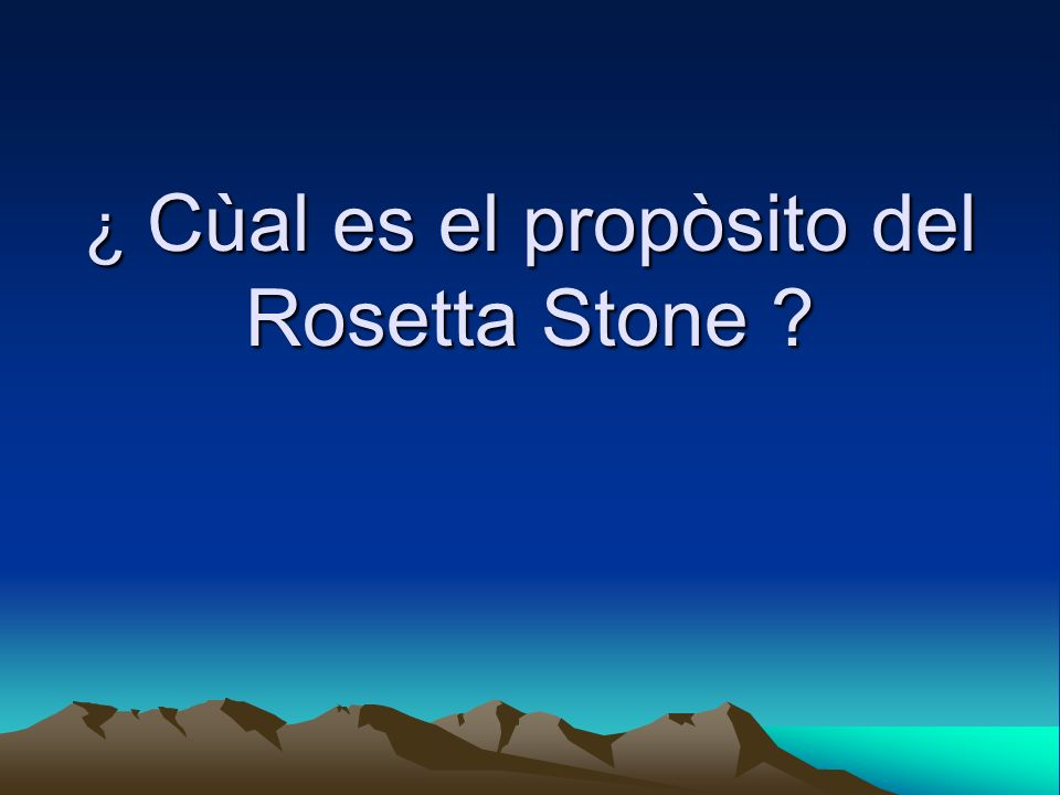 ¿ Cùal es el propòsito del Rosetta Stone ?