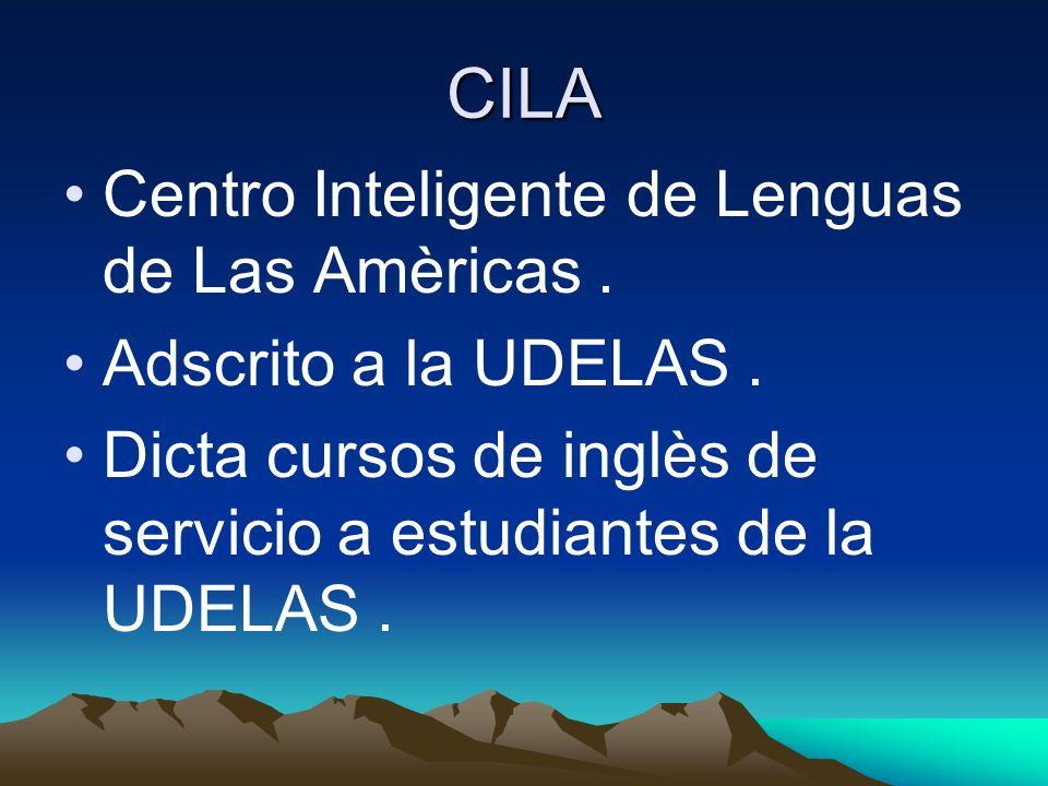 CILA Centro Inteligente de Lenguas de Las Amèricas. Adscrito a la UDELAS. Dicta cursos de inglès de servicio a estudiantes de la UDELAS.