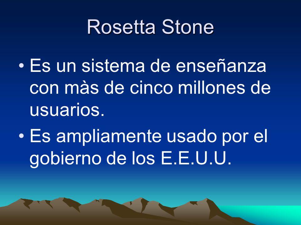 Rosetta Stone Es un sistema de enseñanza con màs de cinco millones de usuarios. Es ampliamente usado por el gobierno de los E.E.U.U.