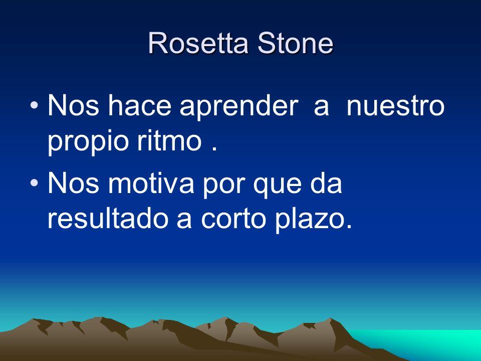 Rosetta Stone Nos hace aprender a nuestro propio ritmo.
