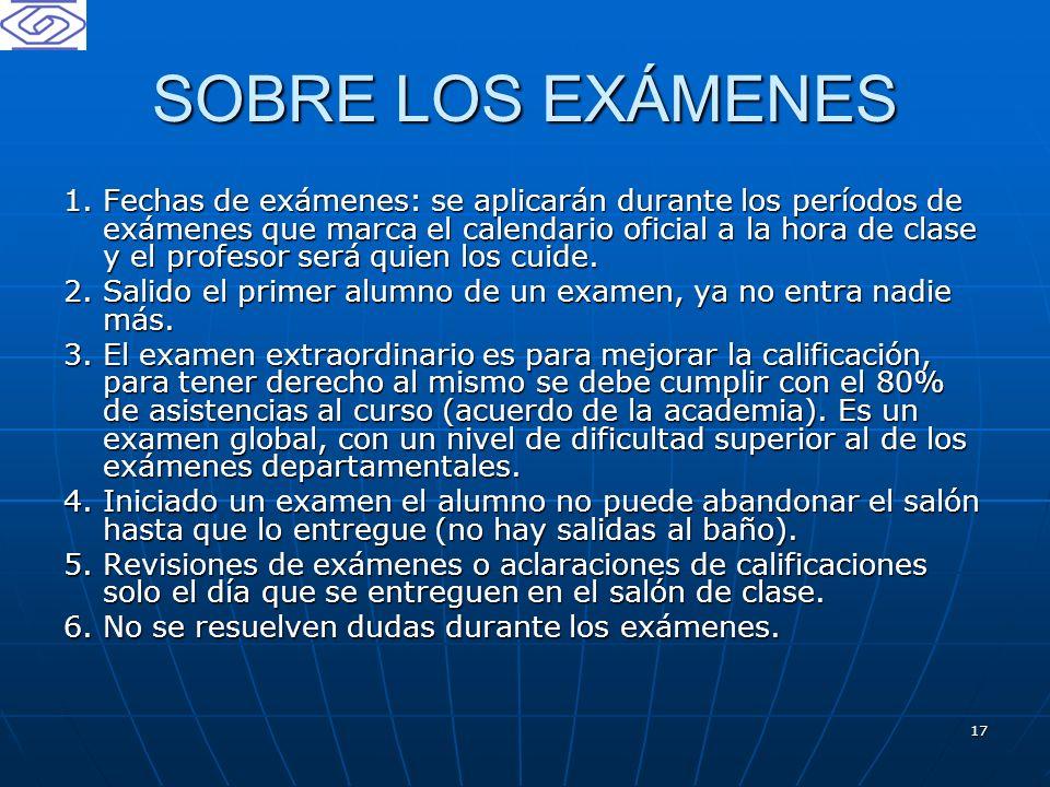 17 SOBRE LOS EXÁMENES 1. Fechas de exámenes: se aplicarán durante los períodos de exámenes que marca el calendario oficial a la hora de clase y el pro