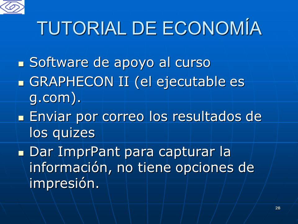 28 TUTORIAL DE ECONOMÍA Software de apoyo al curso Software de apoyo al curso GRAPHECON II (el ejecutable es g.com). GRAPHECON II (el ejecutable es g.