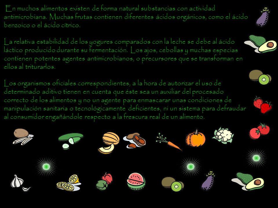 En muchos alimentos existen de forma natural substancias con actividad antimicrobiana. Muchas frutas contienen diferentes ácidos orgánicos, como el ác