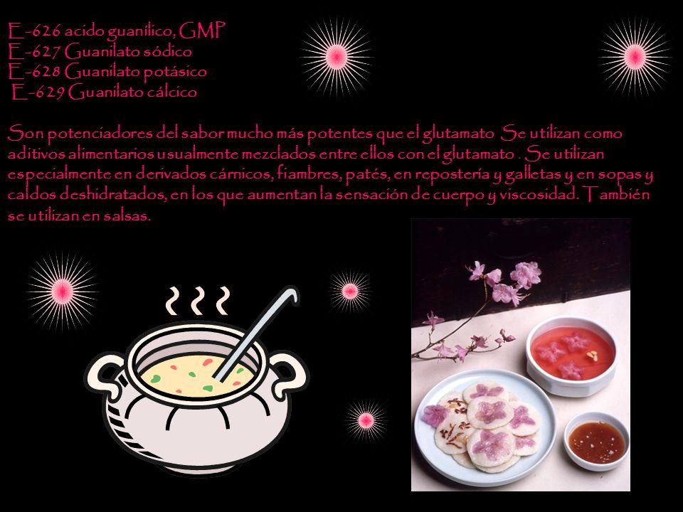 E-626 acido guanílico, GMP E-627 Guanilato sódico E-628 Guanilato potásico E-629 Guanilato cálcico Son potenciadores del sabor mucho más potentes que