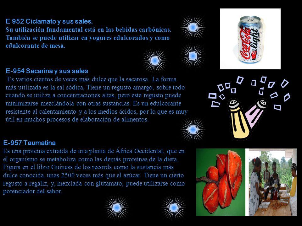 E 952 Ciclamato y sus sales. Su utilización fundamental está en las bebidas carbónicas. También se puede utilizar en yogures edulcorados y como edulco