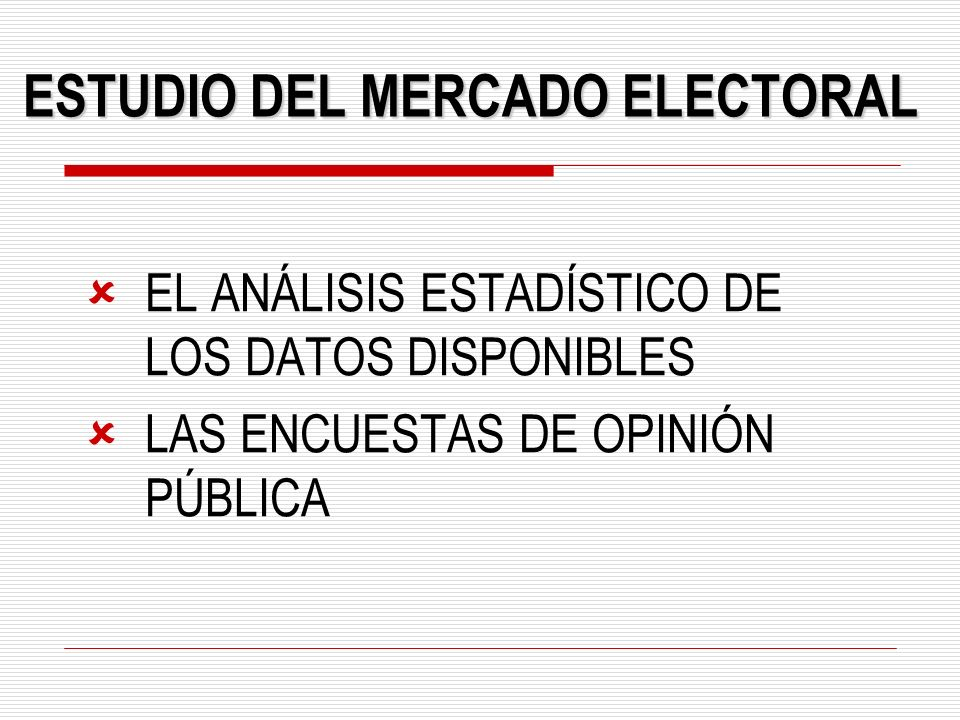 ESTUDIO DEL MERCADO ELECTORAL EL ANÁLISIS ESTADÍSTICO DE LOS DATOS DISPONIBLES LAS ENCUESTAS DE OPINIÓN PÚBLICA