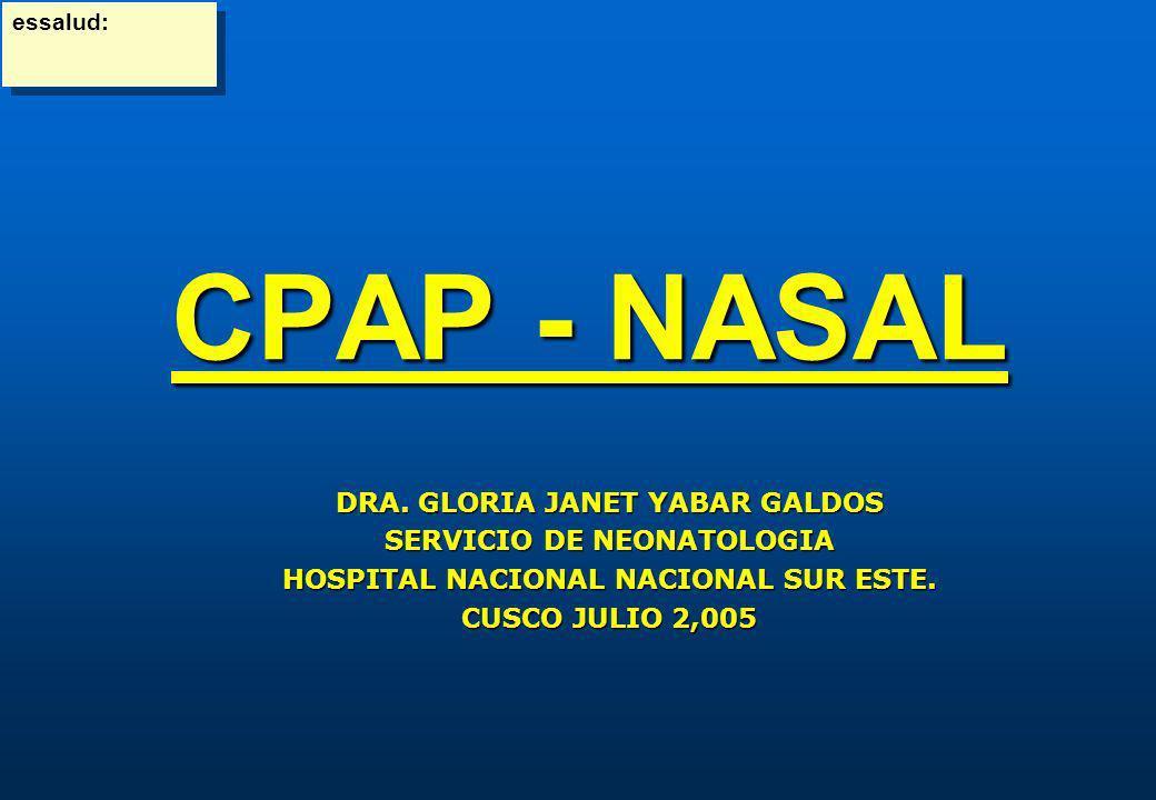 CPAP - NASAL PROCEDIMIENTO 1.- Instalar el sistema de CPAP y aplicar al Recién Nacido 2.- Posicionar al RN 3.- Parámetros ò Flujo 5-10 lt.