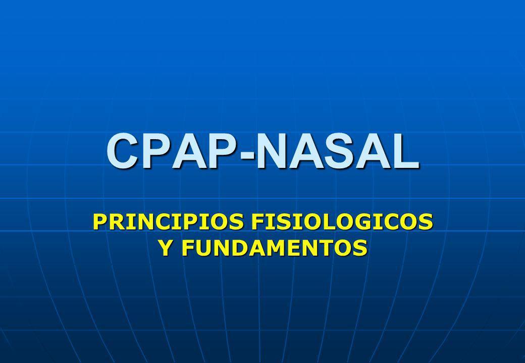 CPAP - NASAL EFECTOS RESPIRATORIOS DEL CPAP Aumento de la Presión arterial de O 2 (paO 2 ) Aumento de la Presión arterial de O 2 (paO 2 ) Aumento de la capacidad residual funcional (CRF) Aumento de la capacidad residual funcional (CRF) Disminución del Shunt Intrapulmonar Disminución del Shunt Intrapulmonar Disminución de la Compliance Pulmonar Disminución de la Compliance Pulmonar Efecto mínimo sobre la Presión Arterial de CO 2 Efecto mínimo sobre la Presión Arterial de CO 2 Disminución sobre : Frecuencia respiratoria, Disminución sobre : Frecuencia respiratoria, volumen corriente, volumen minuto.