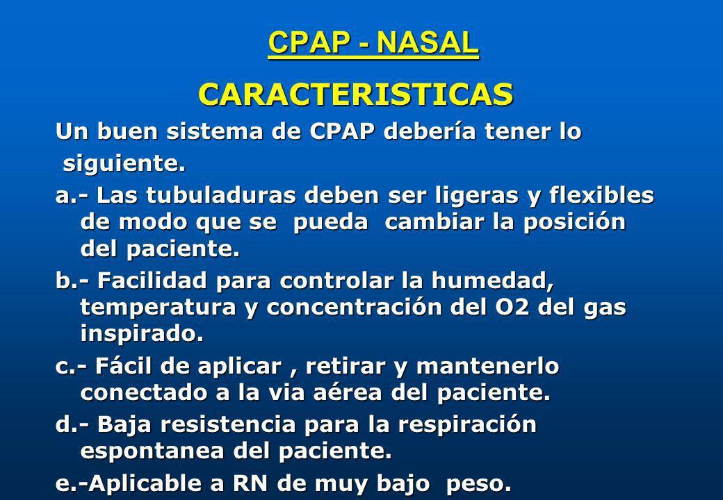 CPAP - NASAL CARACTERISTICAS Un buen sistema de CPAP debería tener lo siguiente. siguiente. a.- Las tubuladuras deben ser ligeras y flexibles de modo