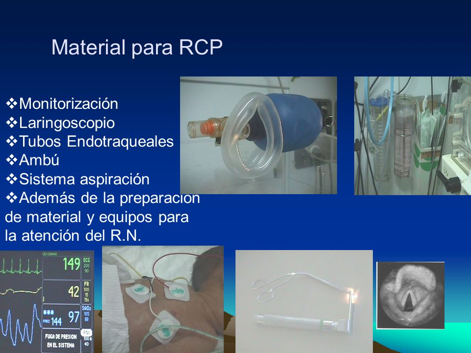 Material para RCP Monitorización Laringoscopio Tubos Endotraqueales Ambú Sistema aspiración Además de la preparación de material y equipos para la ate