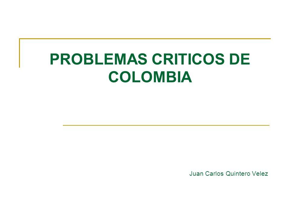 PROBLEMAS CRITICOS DE COLOMBIA Juan Carlos Quintero Velez