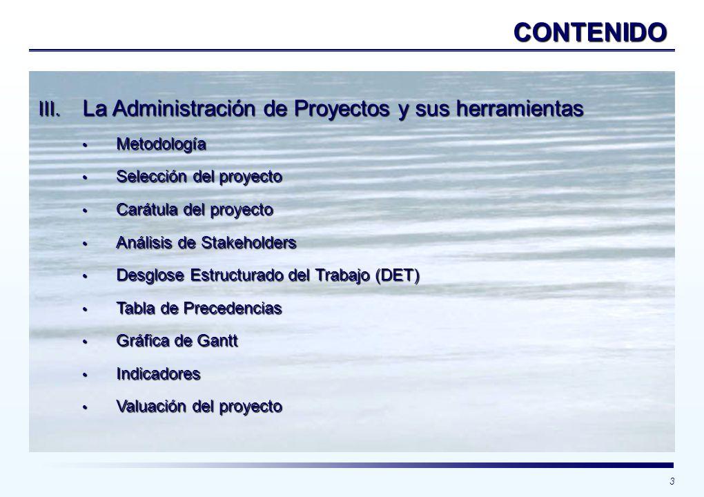 3 CONTENIDO III. La Administración de Proyectos y sus herramientas Metodología Metodología Selección del proyecto Selección del proyecto Carátula del