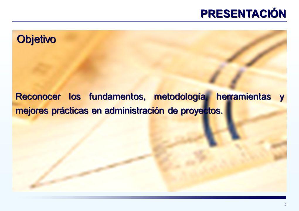 4 Objetivo Reconocer los fundamentos, metodología, herramientas y mejores prácticas en administración de proyectos. PRESENTACIÓN