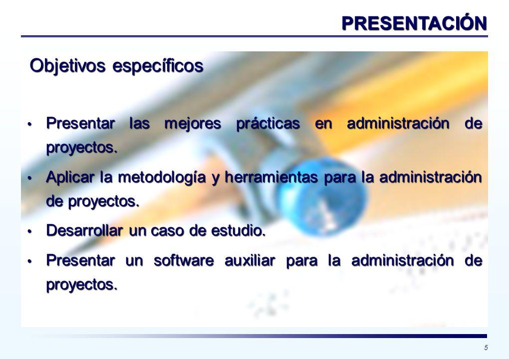 5 Objetivos específicos PRESENTACIÓN Presentar las mejores prácticas en administración de proyectos. Presentar las mejores prácticas en administración