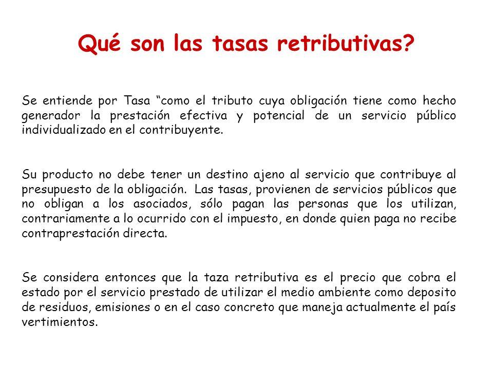 Qué son las tasas retributivas? Se entiende por Tasa como el tributo cuya obligación tiene como hecho generador la prestación efectiva y potencial de