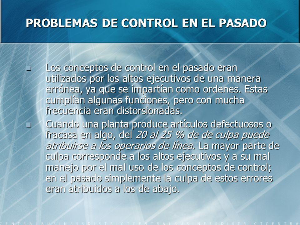 PROBLEMAS DE CONTROL EN EL PASADO Los conceptos de control en el pasado eran utilizados por los altos ejecutivos de una manera errónea, ya que se impa