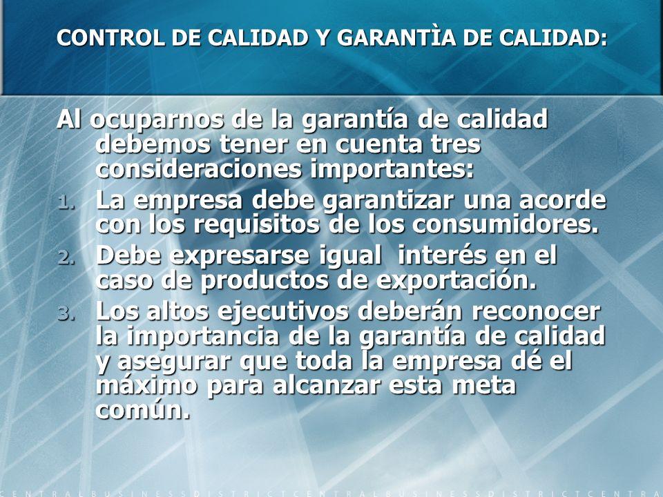 CONTROL DE CALIDAD Y GARANTÌA DE CALIDAD: Al ocuparnos de la garantía de calidad debemos tener en cuenta tres consideraciones importantes: 1. La empre