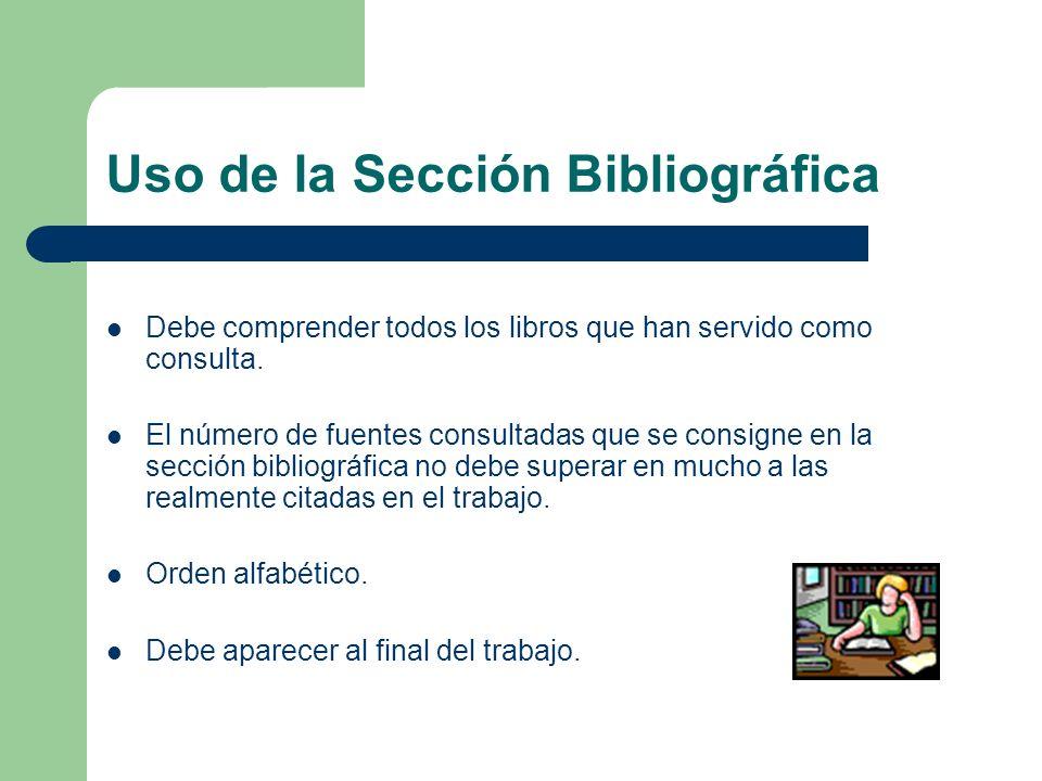 Uso de la Sección Bibliográfica Debe comprender todos los libros que han servido como consulta. El número de fuentes consultadas que se consigne en la