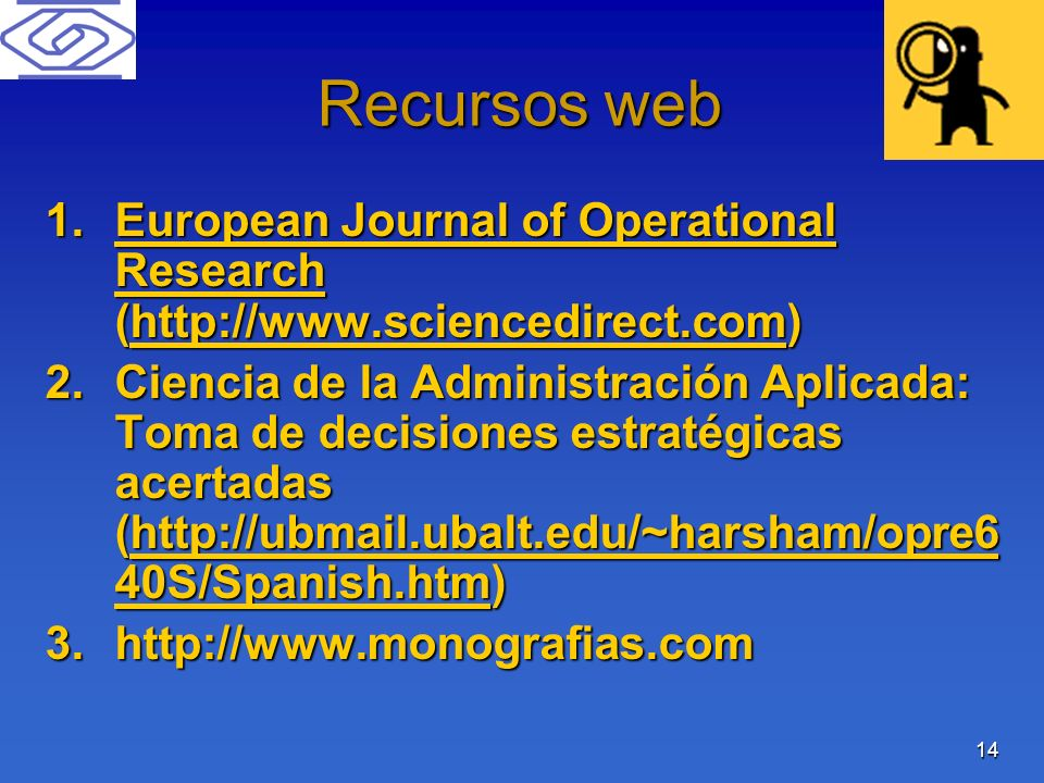 14 Recursos web 1.European Journal of Operational Research (http://www.sciencedirect.com) European Journal of Operational Researchhttp://www.sciencedi