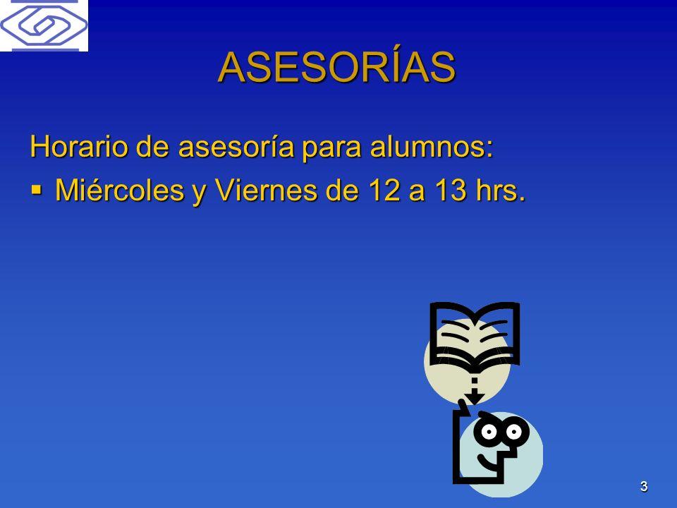 3 ASESORÍAS Horario de asesoría para alumnos: Miércoles y Viernes de 12 a 13 hrs. Miércoles y Viernes de 12 a 13 hrs.