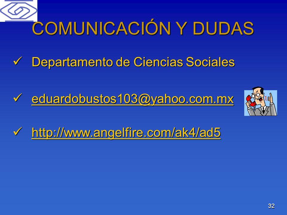 32 COMUNICACIÓN Y DUDAS Departamento de Ciencias Sociales Departamento de Ciencias Sociales eduardobustos103@yahoo.com.mx eduardobustos103@yahoo.com.m
