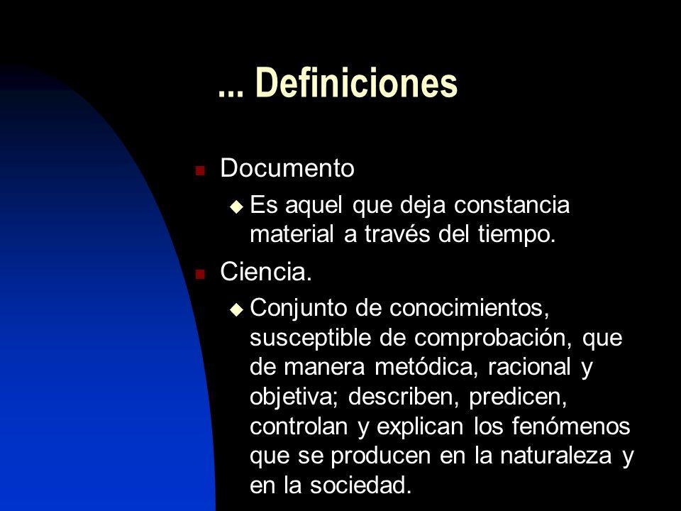 ... Definiciones Documento Es aquel que deja constancia material a través del tiempo. Ciencia. Conjunto de conocimientos, susceptible de comprobación,