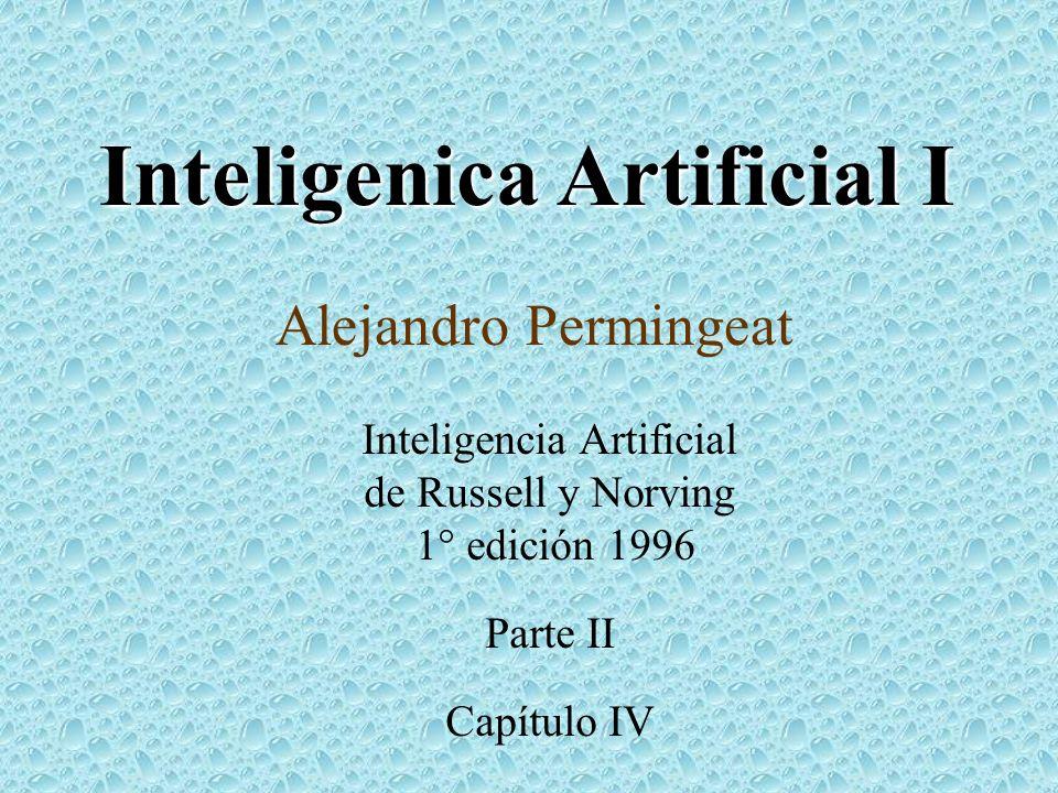 Inteligenica Artificial I Alejandro Permingeat Inteligencia Artificial de Russell y Norving 1° edición 1996 Parte II Capítulo IV