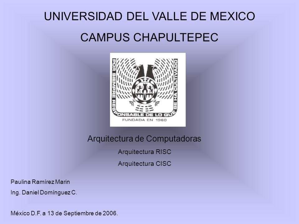 UNIVERSIDAD DEL VALLE DE MEXICO CAMPUS CHAPULTEPEC Arquitectura de Computadoras Arquitectura RISC Arquitectura CISC Paulina Ramírez Marin Ing. Daniel