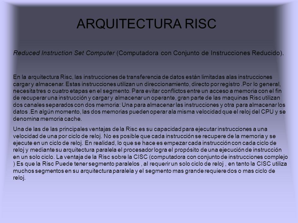 ARQUITECTURA RISC Reduced Instruction Set Computer (Computadora con Conjunto de Instrucciones Reducido). En la arquitectura Risc, las instrucciones de
