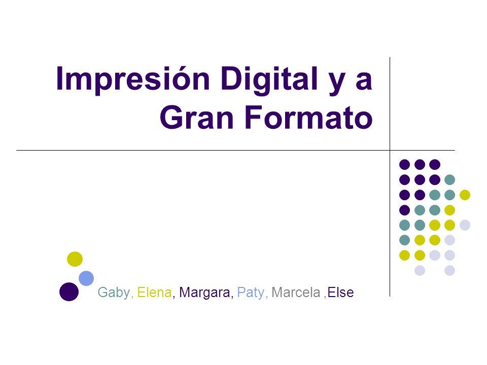 Impresión Digital y a Gran Formato Gaby, Elena, Margara, Paty, Marcela,Else