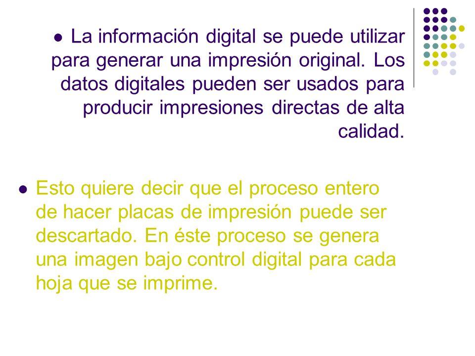 La información digital se puede utilizar para generar una impresión original. Los datos digitales pueden ser usados para producir impresiones directas