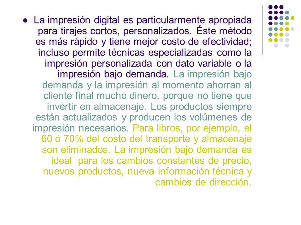 La impresión digital es particularmente apropiada para tirajes cortos, personalizados. Éste método es más rápido y tiene mejor costo de efectividad; i