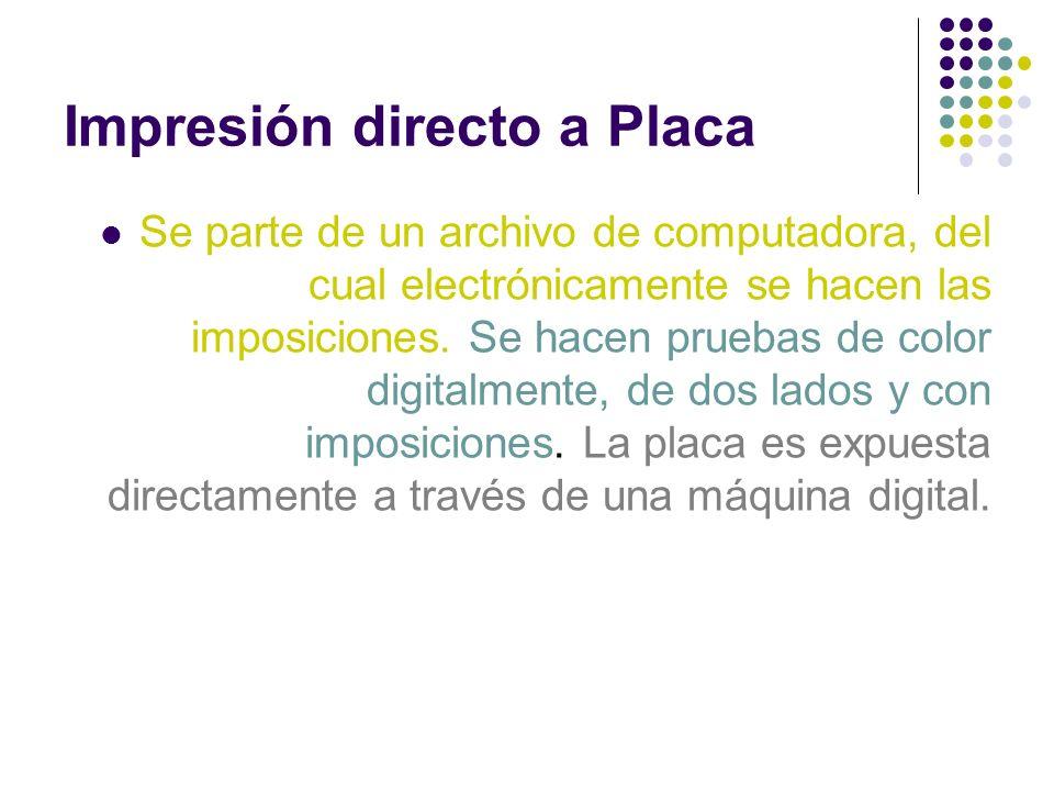 Impresión directo a Placa Se parte de un archivo de computadora, del cual electrónicamente se hacen las imposiciones. Se hacen pruebas de color digita