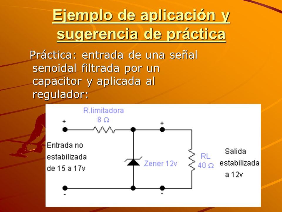 Ejemplo de aplicación y sugerencia de práctica Práctica: entrada de una señal senoidal filtrada por un capacitor y aplicada al regulador: Práctica: en
