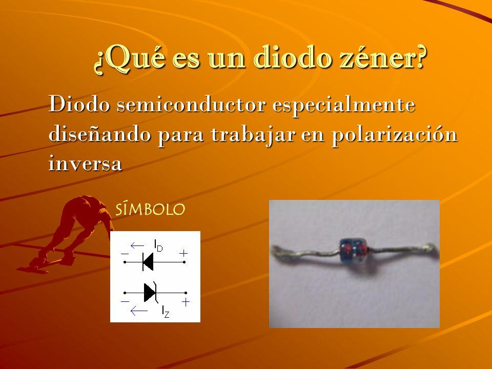 ¿Qué es un diodo zéner? Diodo semiconductor especialmente diseñando para trabajar en polarización inversa Diodo semiconductor especialmente diseñando